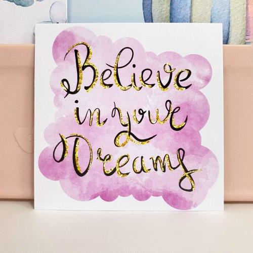 """Вкладыш """"Believe in your dreams"""" 7*7"""