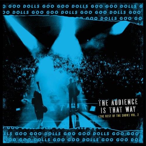 Виниловая пластинка GOO GOO DOLLS - THE AUDIENCE IS THAT WAY (THE REST OF THE SHOW) (VOL. 2) (LIVE)