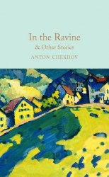 Macmillan Collector's Library: In the Ravine and Other Stories - Anton Chekhov
