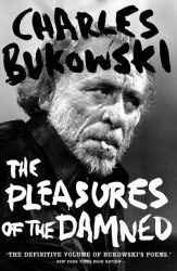 The Pleasures of the Damned - Charles Bukowski