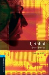 Oxford Bookworms Library 5: I, Robot. Short Stories