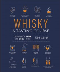 Whisky A Tasting Course: A New Way to Think – and Drink – Whisky