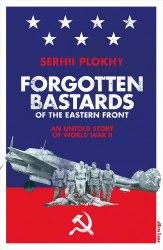 Forgotten Bastards of the Eastern Front: An Untold Story of World War II - Serhii Plokhy