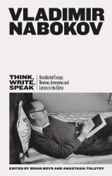 Think, Write, Speak : Uncollected Essays, Reviews, Interviews and Letters to the Editor - Vladimir Nabokov