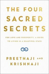 The Four Sacred Secrets : For Love and Prosperity, A Guide to Living a Beautiful Life