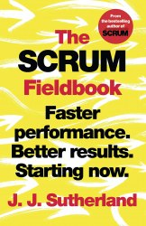 The Scrum Fieldbook : Faster performance. Better results. Starting now.