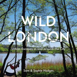 Wild London : Urban Escapes in and around the City