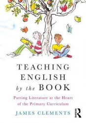 Teaching English by the Book : Putting Literature at the Heart of the Primary Curriculum