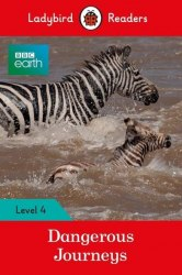 Ladybird Readers 4 BBC Earth: Dangerous Journeys / Книга для читання