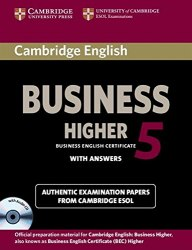 Cambridge English: Business 5 Higher Authentic Examination Papers from Cambridge ESOL with answers and Audio CD
