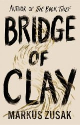 Bridge of Clay: From bestselling author of The Book Thief - Markus Zusak