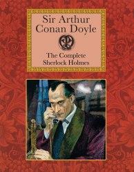 Sir Arthur Conan Doyle: The Complete Sherlock Holmes