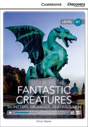 Cambridge Discovery Interactive Readers A1: Fantastic Creatures: Monsters, Mermaids, and Wild Men (Book with Online Access)