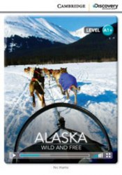 Cambridge Discovery Interactive Readers A1+: Alaska: Wild and Free (Book with Online Access)