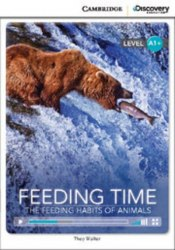 Cambridge Discovery Interactive Readers A1+: Feeding Time: The Feeding Habits of Animals (Book with Online Access)