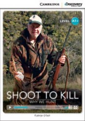 Cambridge Discovery Interactive Readers A1+: Shoot to Kill: Why We Hunt (Book with Online Access)