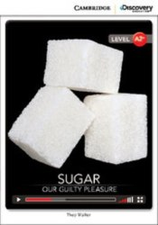 Cambridge Discovery Interactive Readers A2+: Sugar: Our Guilty Pleasure (Book with Online Access)