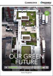Cambridge Discovery Interactive Readers B1: Our Green Future (Book with Online Access)
