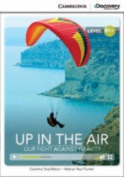 Cambridge Discovery Interactive Readers B1+: Up in the Air: Our Fight Against Gravity (Book with Online Access)
