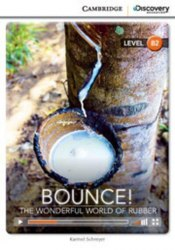 Cambridge Discovery Interactive Readers B2: Bounce! The Wonderful World of Rubber (Book with Online Access)