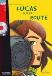 Lire en francais facile B1 Lucas sur la Route + CD audio