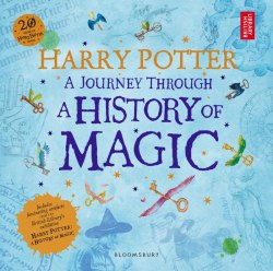 Harry Potter: A Journey Through A History of Magic - Joanne Rowling
