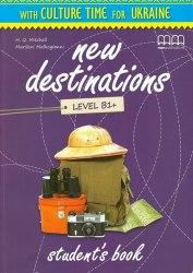 New Destinations B1+ Student's Book with Culture Time for Ukraine / Підручник для учня