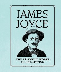 James Joyce: Essential Works in One Sitting / Miniature Editions