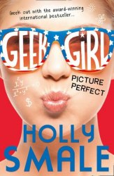 Geek Girl: Picture Perfect (Book 3)