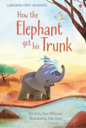 Usborne First Reading 1 How the Elephant Got His Trunk