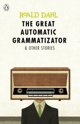 The Great Automatic Grammatizator and Other Stories - Roald Dahl
