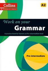 Collins Work on Your Grammar A2 Pre-Intermediate / Граматика