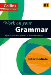 Collins Work on Your Grammar B1 Intermediate / Граматика