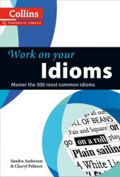 Collins Work on Your Idioms: B1-C2