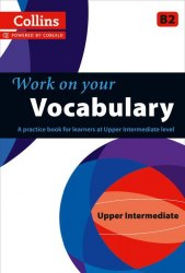 Collins Work on Your Vocabulary B2 Upper-Intermediate