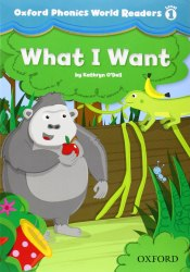 Oxford Phonics World Readers 1 What I Want / Книга для читання
