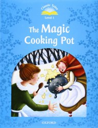 Classic Tales Second Edition 1 The Magic Cooking Pot / Книга для читання