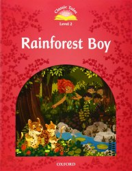 Classic Tales Second Edition 2 Rainforest Boy Oxford University Press
