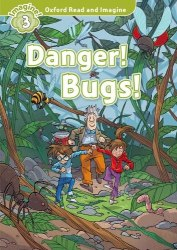 Oxford Read and Imagine 3 Danger! Bugs! Oxford University Press