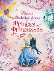 Illustrated Stories of Princes and Princesses Usborne Publishing