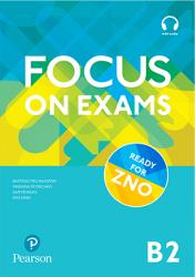 Focus on Exams B2 / Посібник для підготовки до іспитів