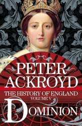 Dominion: A History of England Volume V - Peter Ackroyd