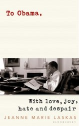 To Obama: With Love, Joy, Anger, and Hope - Jeanne Marie Laskas / Hardcover