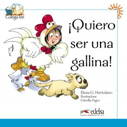 Colega Lee 1 !Quiero ser una gallina! / Книга для читання
