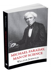 Michael Faraday, Man of Science - Walter Jerrold