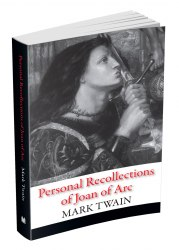 Personal Recollections of Joan of Arc - Mark Twain