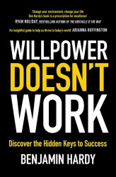 Willpower Doesn't Work : Discover the Hidden Keys to Success - Benjamin Hardy