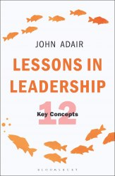 Lessons in Leadership: The 12 Key Concepts - John Adair