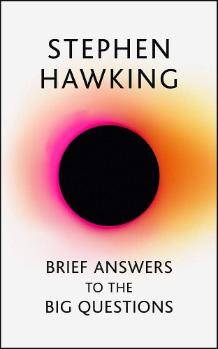Brief Answers to the Big Questions : the final book from Stephen Hawking - Stephen Hawking