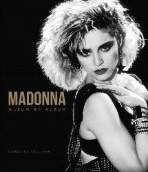 Madonna: Album by Album - Caroline Sullivan